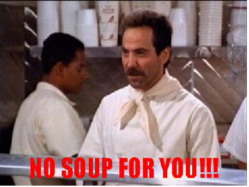 no_soup_for_you